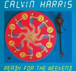CALVIN HARRIS : Ready For The Weekend