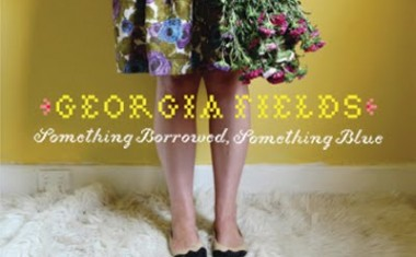 GEORGIA FIELDS : Something Borrowed, Something Blue