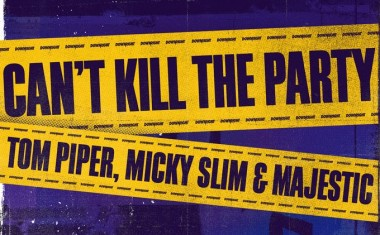 TOM PIPER, MICKY SLIM & MAJESTIC : Can't Kill The Party