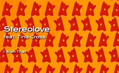 STEREOLOVE FTG. TINA CROSS : I Wish That