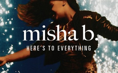 MISHA B : Here's To Everything