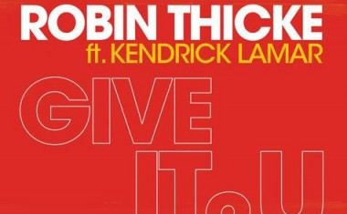ROBIN THICKE FTG. KENDRICK LAMAR : Give It 2 U