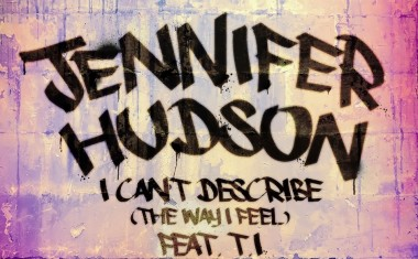 JENNIFER HUDSON FTG. T.I. : I Can't Describe (The Way I Feel)