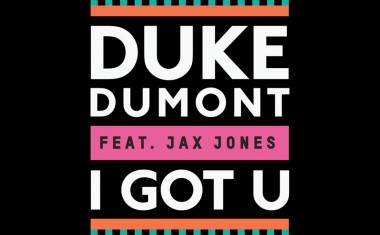 DUKE DUMONT FTG. JAX JONES : I Got U