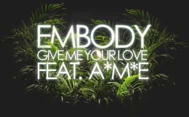 DOWNLOAD : Embody ftg. A*M*E - Give Me Your Love