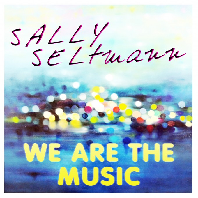 SALLY SELTMANN WE ARE THE MUSIC