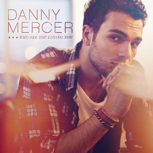 Danny Mercer Who Are You Loving Now