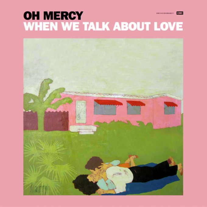 Oh Mercy When We Talk About Love