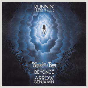 Naughty Boy ftg. Beyonce & Arrow Benjamin Runnin