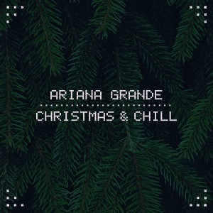 Ariana Grande Christmas And Chill