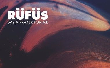 VIDEO : Rüfüs - Say A Prayer For Me